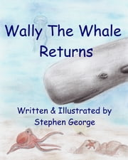 Wally The Whale Returns ebook by Stephen George