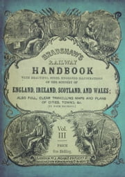 Bradshaw's Railway Handbook Vol 3 - Bradshaw's Tours (Hertford, Buckingham, Northampton, Warwick, Stafford, Chester and the Northern Counties of Scotland) ebook by George Bradshaw