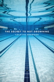 The SECRET TO NOT DROWNING ebook by Colette Snowden