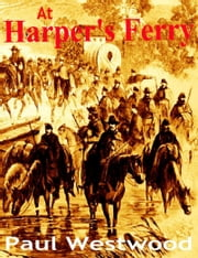 At Harper's Ferry ebook by Paul Westwood