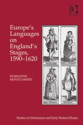 Europe's Languages on England's Stages, 1590–1620 ebook by Ms Marianne Montgomery,Dr Helen Ostovich