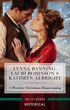 A Western Christmas Homecoming/Christmas Day Wedding Bells/Snowbound In Big Springs/Christmas With The Outlaw ebook by Lauri Robinson, Lynna Banning, Kathryn Albright