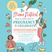 The Mama Natural Week-by-Week Guide to Pregnancy and Childbirth audiobook by Genevieve Howland