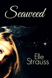 Seaweed - A young adult merfolk tale. ebook by Elle Strauss