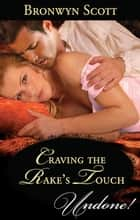 Craving The Rake's Touch ebook by Bronwyn Scott