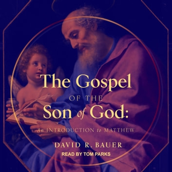 The Gospel of the Son of God - An Introduction to Matthew audiobook by David R. Bauer