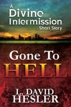 Gone To Hell - Divine Intermission, #3.5 ebook by L. David Hesler