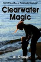 Clearwater Magic ebook by Al Rennie