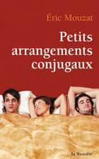 Petits arrangements conjugaux ebook by Eric Mouzat