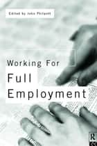 Working for Full Employment ebook by John Philpott