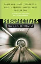 Perspectives on Church Government ebook by Chad Brand, Stan Norman, James Leo Garrett,...