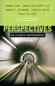 Perspectives on Church Government ebook by Chad Brand,Stan Norman,James Leo Garrett, Jr.,Paul F.M. Zahl,Robert L. Reymond,Daniel L. Akin,James White