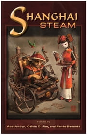 Shanghai Steam ebook by Calvin D. Jim,Ace Jordyn,Renée Bennett