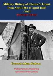 Military History Of Ulysses S. Grant From April 1861 To April 1865 Vol. I ebook by General Adam Badeau