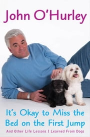 It's Okay to Miss the Bed on the First Jump - And Other Life Lessons I Learned from Dogs ebook by John O'Hurley