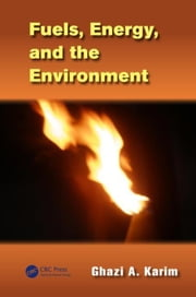 Fuels, Energy, and the Environment ebook by Karim, Ghazi A.