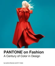 Pantone on Fashion - A Century of Color in Design ebook by Pantone, LLC,Leatrice Eiseman,E. P. Cutler