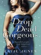 Drop Dead Gorgeous ebook by Katie Agnew