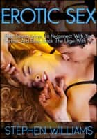 Erotic Sex: Best Sexual Ways To Reconnect With Your Partner And Bring Back The Urge With You ebook by Stephen Williams