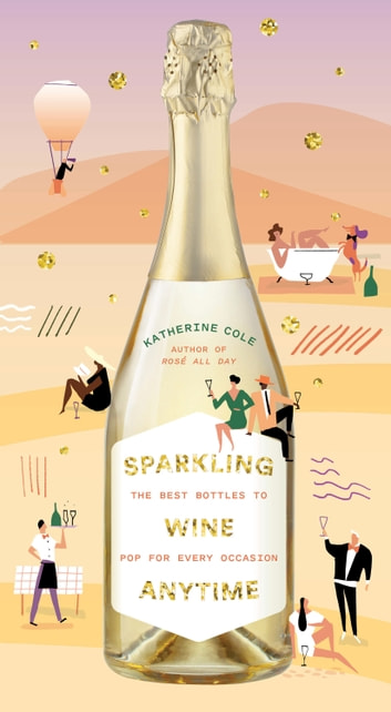 Sparkling Wine Anytime - The Best Bottles to Pop for Every Occasion ebook by Katherine Cole