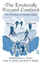 The EFT Casebook - New Directions in Treating Couples ebook by James L. Furrow, Susan M. Johnson, Brent A. Bradley