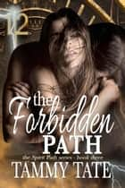 The Forbidden Path - The Spirit Path Series, #3 ebook by Tammy Tate