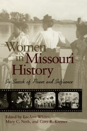 Women in Missouri History - In Search of Power and Influence ebook by LeeAnn Whites,Mary C. Neth,Gary R. Kremer
