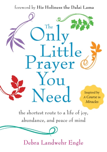 The Only Little Prayer You Need - The Shortest Route to a Life of Joy, Abundance, and Peace of Mind ebook by Debra Landwehr Engle