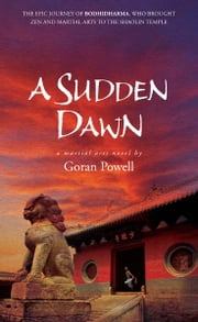 A Sudden Dawn - A Martial Arts Novel ebook by Goran Powell