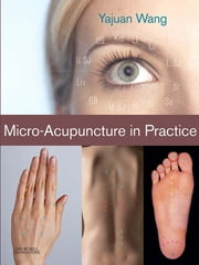 Micro-Acupuncture in Practice ebook by Yajuan Wang