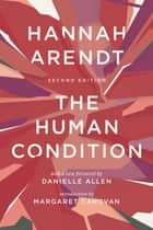 The Human Condition - Second Edition ebook by Hannah Arendt, Margaret Canovan, Danielle Allen