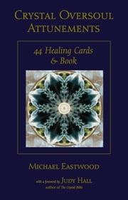 Crystal Oversoul Attunements: 44 Healing Cards and Book ebook by Eastwood, Michael