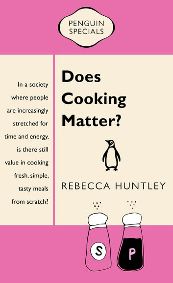 Does Cooking Matter? - Penguin Specials ebook by Rebecca Huntley