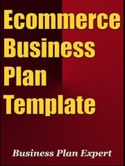 Ecommerce Business Plan Template (Including 6 Special Bonuses) ebook by Business Plan Expert