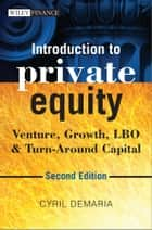 Introduction to Private Equity - Venture, Growth, LBO and Turn-Around Capital ebook by Cyril Demaria