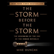The Storm Before the Storm - The Beginning of the End of the Roman Republic audiobook by Mike Duncan