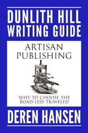 Artisan Publishing - Why to Choose the Road Less Traveled ebook by Deren Hansen