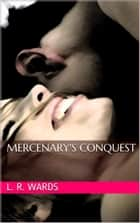 Mercenary's Conquest ebook by L. R. Wards