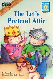 The Let's Pretend Attic (Reader's Digest) (All-Star Readers) ebook by Susan Hood,Kathy Couri