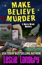 Make Believe Murder ebook by Leslie Langtry