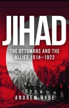 Jihad - The Ottomans and the Allies 1914–1922 ebook by Andrew Hyde