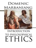 Introduction To Philosophical Ethics ebook by Domenic Marbaniang