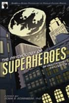 The Psychology of Superheroes - An Unauthorized Exploration ebook by Robin S. Rosenberg, Jennifer Canzoneri