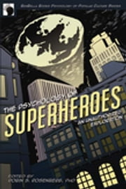 The Psychology of Superheroes - An Unauthorized Exploration ebook by Robin S. Rosenberg,Jennifer Canzoneri