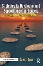 Strategies for Developing and Supporting School Leaders - Stepping Stones to Great Leadership ebook by Karen L. Sanzo