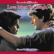 Love Must Be Tough - New Hope for Families in Crisis audiobook by James C. Dobson