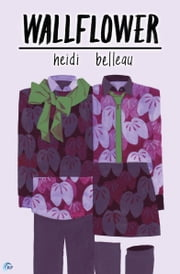 Wallflower ebook by Heidi Belleau