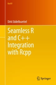 Seamless R and C++ Integration with Rcpp ebook by Dirk Eddelbuettel