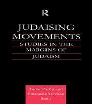 Judaising Movements - Studies in the Margins of Judaism in Modern Times ebook by Tudor Parfitt,Emanuela Semi