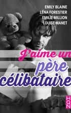 J'aime un père célibataire ebook by Emily Blaine, Léna Forestier, Emilie Million,...